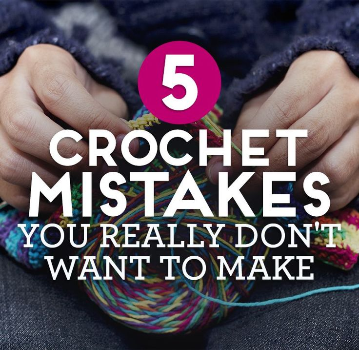 5 Crochet Mistakes You Really Don't Want To Make