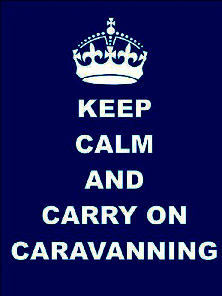 Keep calm and carry on caravanning... I want to visit my caravan now...