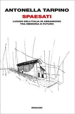 Antonella Tarpino, Spaesati. Luoghi dell'Italia in abbandono tra memoria e futuro, Passaggi - DISPONIBILE ANCHE IN EBOOK