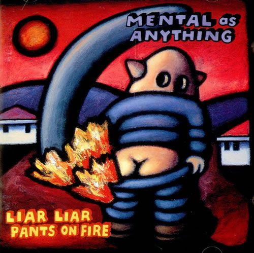 MENTAL AS ANYTHING Liar Liar Pants On Fire 1995 album issued in an incredibly vibrant picture sleeve painted by band member and artist Reg Mombassa. All of the early members are visual artists and have had combined studio displays, some have had solo studio displays with Mombassa's artwork also used as designs by the Mambo clothing company. The majority of the group's record covers, posters and video clips have been designed and created by themselves or their art school contemporaries.