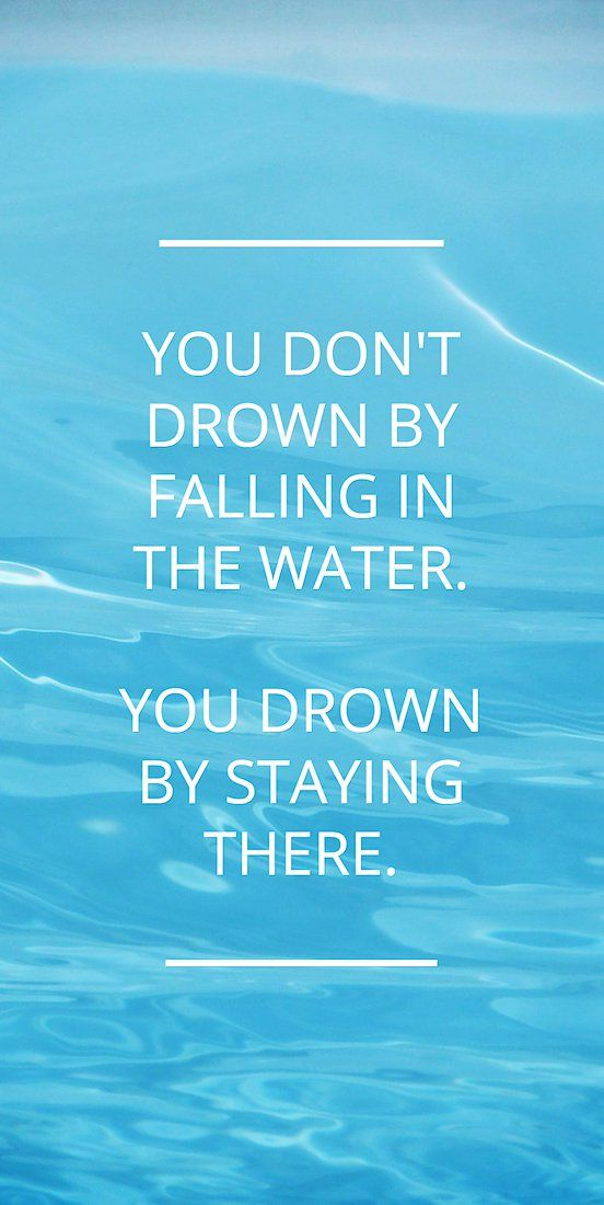 You Don't Drown By Falling In The Wateryou Drown By Staying There Awesome Water Quotes