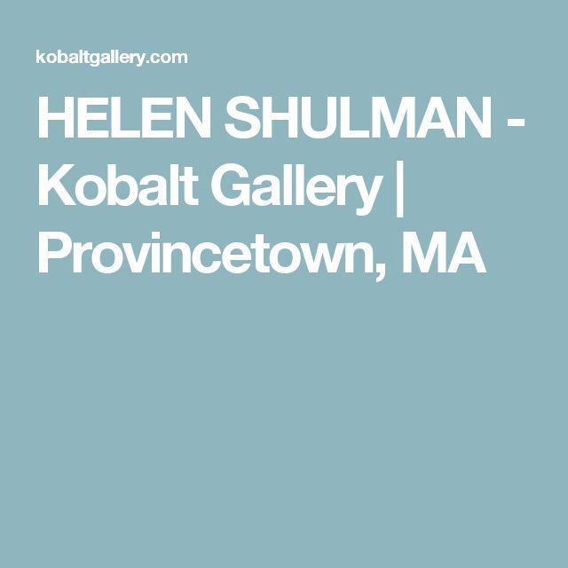 HELEN SHULMAN - Kobalt Gallery | Provincetown, MA