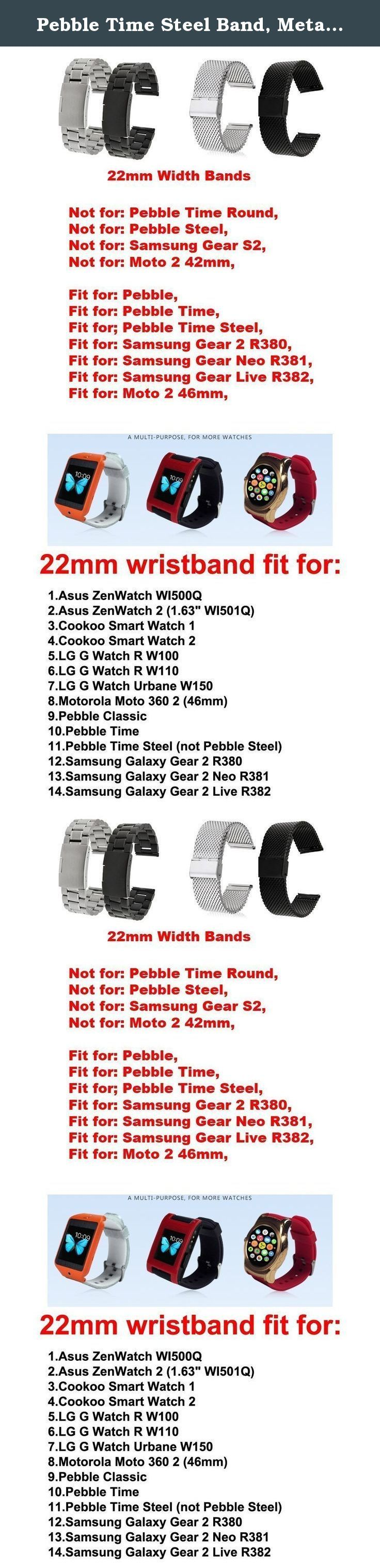Pebble Time Steel Band, Metal, Replacement Stainless Steel Watch Strap for Pebble Time Steel (NOT Pebble Steel) Smart Watch /No Watch - MeshSilver. Metal Watchband/ Stainless Steel Strap fits for (Pebble Time Steel) Smart Watch, Please NOTE: Not Pebble Steel With Prefect workmanship, fashion design, comfortable feeling, stylish look, giving you noble wearing experience, easy to use, come with a set of tools Easy to install and remove; Width: 22mm; Length adjustable length; Best metal…