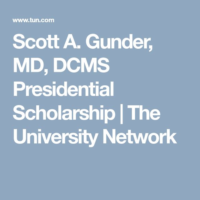 Scott A. Gunder, MD, DCMS Presidential Scholarship | The University Network