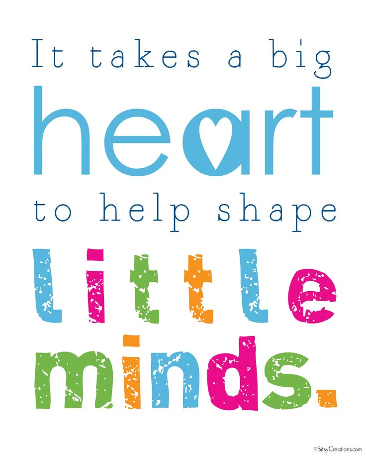 It takes a BIG heart to help shape little minds. (Would also be good for young Mothers for Mother's Day.)