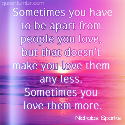 Sometimes You Have To Be Apart From People You Love, But