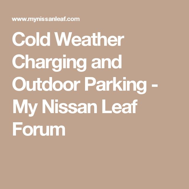 Cold Weather Charging and Outdoor Parking - My Nissan Leaf Forum