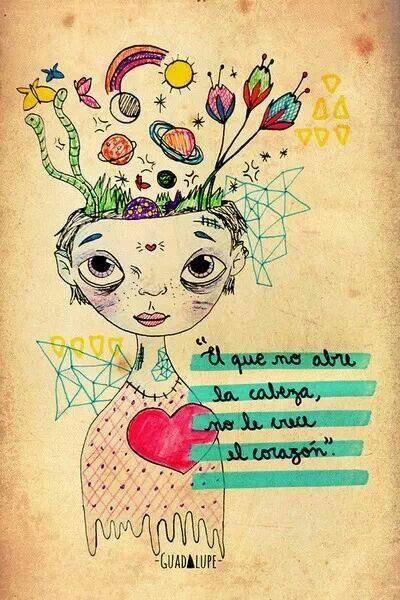 """""""El que no abre la cabeza, no le crece el corazón""""."""