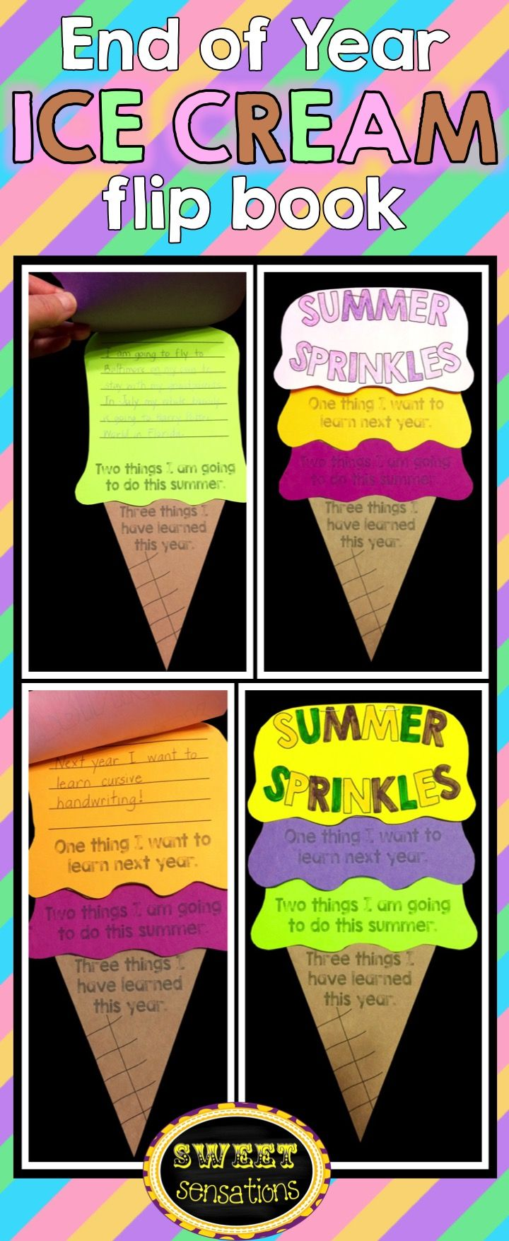 End of year craft for K-5 - ice-cream flip book.  Students write 3 things they have learned, 2 things they want to do in the summer and 1 thing they hope to learn in first grade.  Makes a cute bulletin board and a sweet keepsake to take home in the summer!