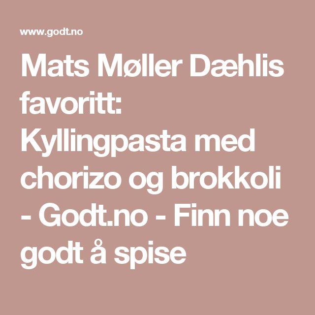 Mats Møller Dæhlis favoritt: Kyllingpasta med chorizo og brokkoli - Godt.no - Finn noe godt å spise