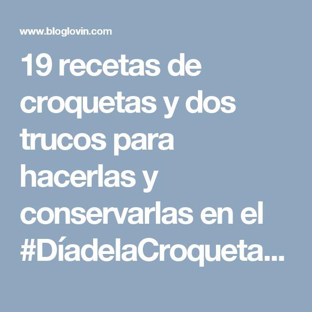 19 recetas de croquetas y dos trucos para hacerlas y conservarlas en el #DíadelaCroqueta | Directo Al Paladar | Bloglovin'