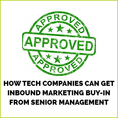 How Tech Companies Can Get Inbound Marketing Buy-in from Senior Management