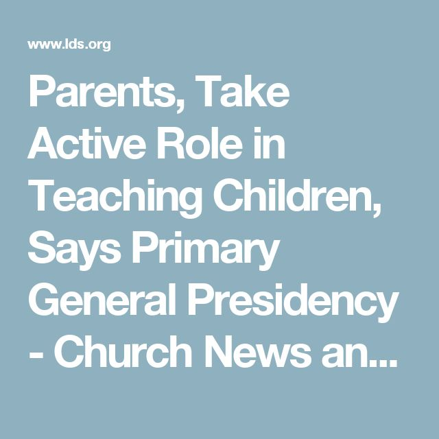 Parents, Take Active Role in Teaching Children, Says Primary General Presidency - Church News and Events