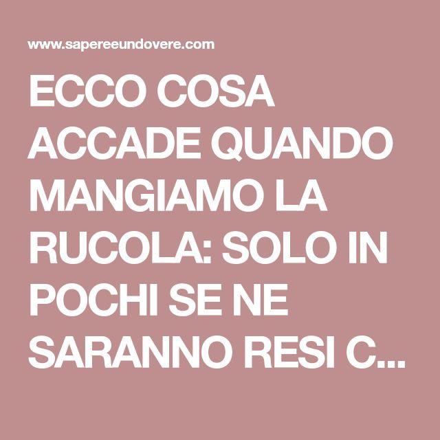 ECCO COSA ACCADE QUANDO MANGIAMO LA RUCOLA: SOLO IN POCHI SE NE SARANNO RESI CONTO | Sapere è un Dovere