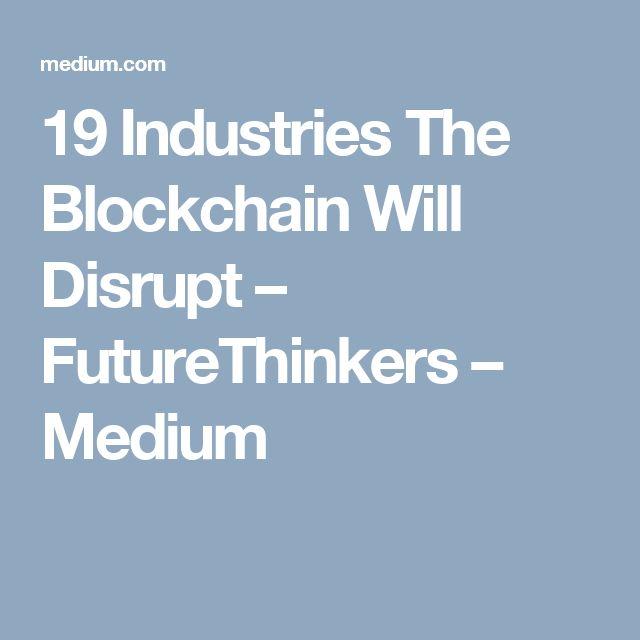 19 Industries The Blockchain Will Disrupt – FutureThinkers – Medium