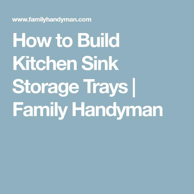 How to Build Kitchen Sink Storage Trays | Family Handyman