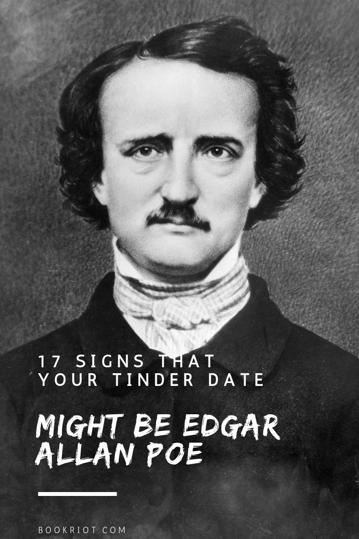 17 Signs That Your Tinder Date Might Be Edgar Allan Poe Edgar