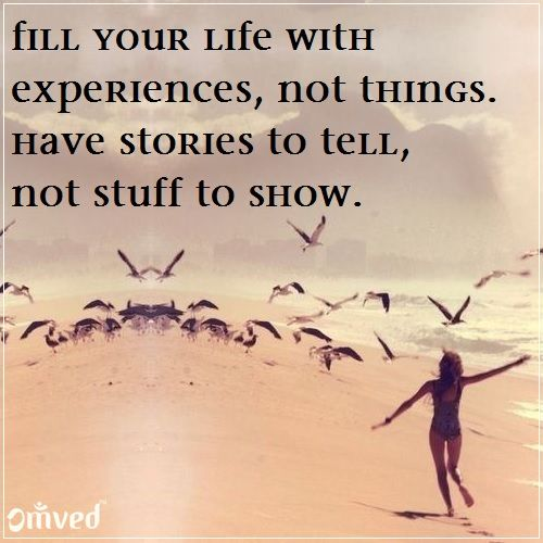 Fill Your Life With Experiences Not Things Quote