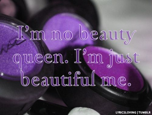 I'm No Beauty Queen, I'm Just Beautiful Me. MY MOTTO