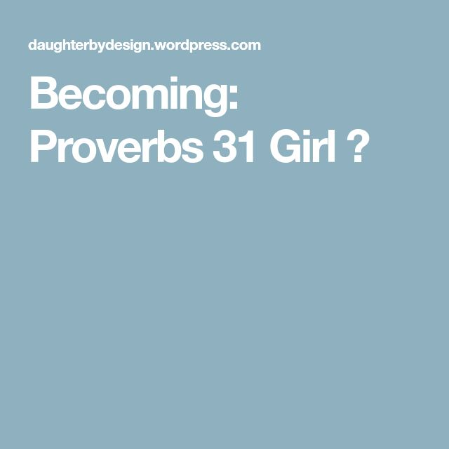 Becoming: Proverbs 31 Girl ✓