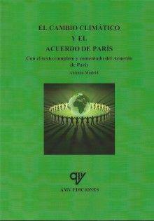 EL CAMBIO CLIMÁTICO Y EL ACUERDO DE PARÍS. Texto completo y comentado del acuerdo de París