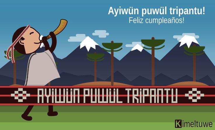 "Kimeltuwe en Twitter: ""Ayiwün puwül tripantu: Feliz cumpleaños (adaptación) en #Mapudungun https://t.co/CeWZCAO6NI"""