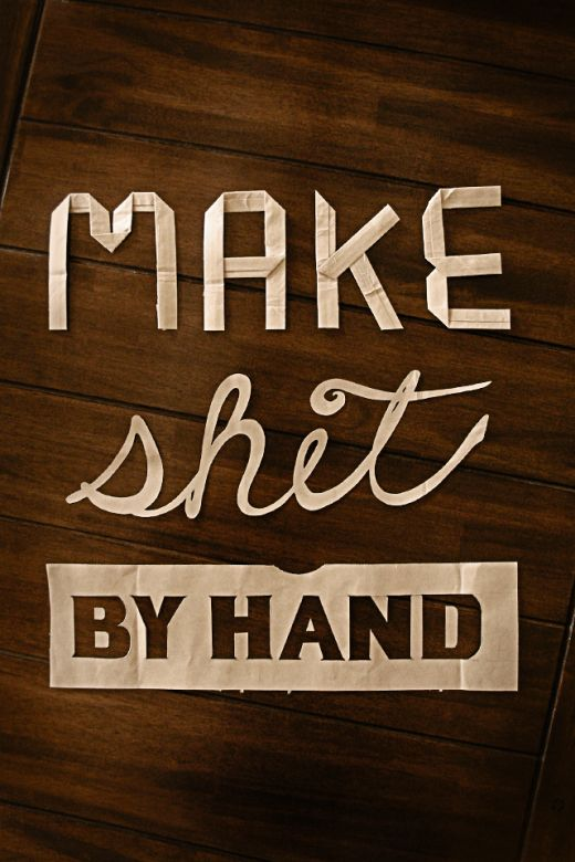"""Make shit by hand"" by graphic designer Cory Roberts, www.coryrobertsdesign.com: Crafts Quotes, Resolv Projects, Stuff, Crafty, Hands Types, Graphics Design, Typography, Diy, Cory Robert"