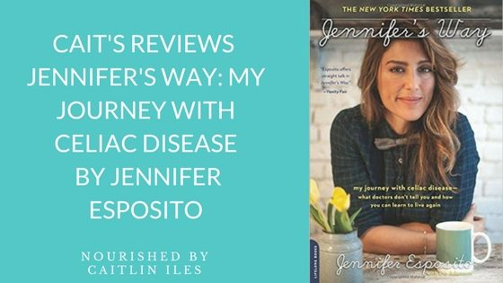 If you have celiac disease, are struggling with your physical or mental health, or you love someone with Celiac disease I cannot recommend this book highly enough.    Book Review: Jennifer's Way by Jennifer Esposito | NOURISHED