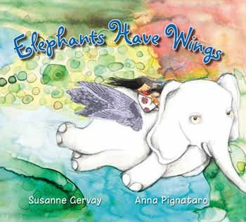 Elephants Have Wings, by Susanne Gervay, illustrated by Anna Pignataro (Ford Street Publishing, 2014)