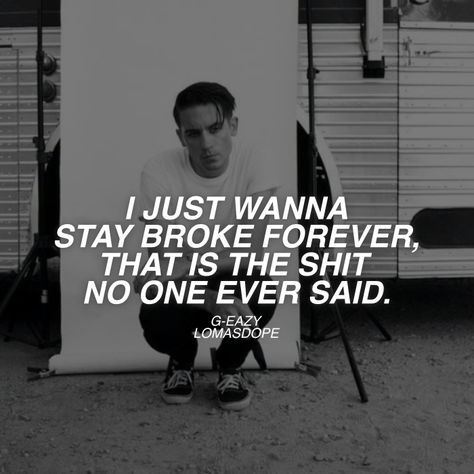 """g-eazy """"I just wanna stay broke that is the shit no one ever said."""" – I Mean It"""