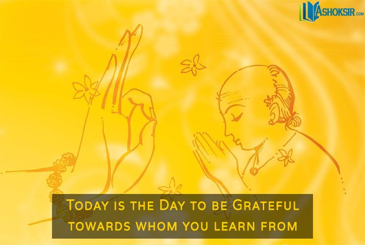 Today is the Day to be Grateful towards whom you learn from Have a Blessed Guru Purnima