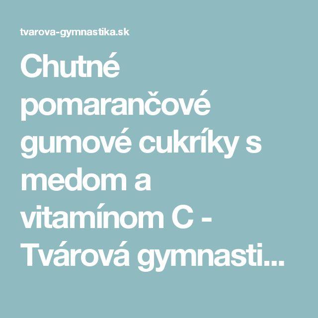 Chutné pomarančové gumové cukríky s medom a vitamínom C - Tvárová gymnastika - FaceFit Košice