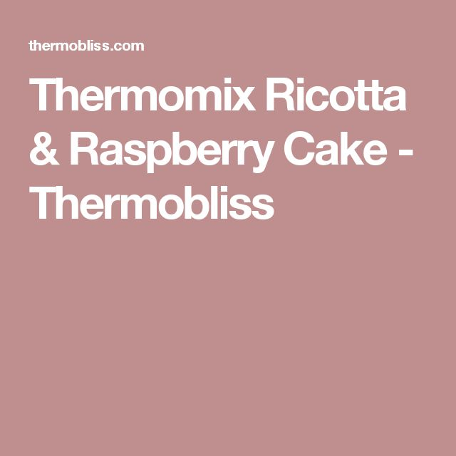 Thermomix Ricotta & Raspberry Cake - Thermobliss