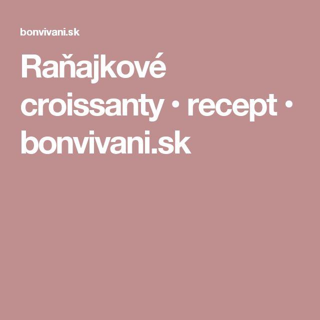 Raňajkové croissanty • recept • bonvivani.sk