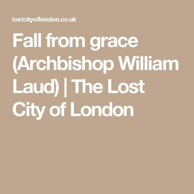 Fall from grace (Archbishop William Laud)   The Lost City of London