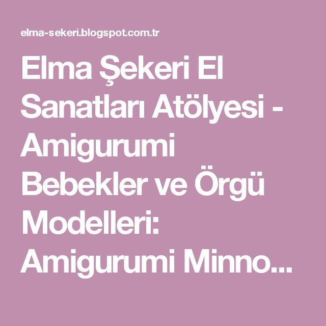 Elma Şekeri El Sanatları Atölyesi - Amigurumi Bebekler ve Örgü Modelleri: Amigurumi Minnoş Tavşan Yapılışı