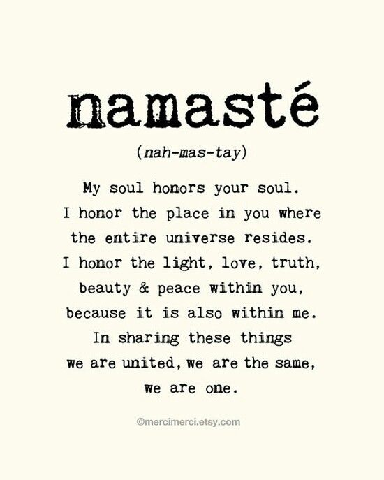 Namaste <3  I use this frequently in my daily life....I had to remind myself of the true meaning.
