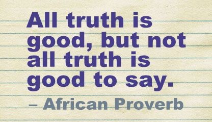 All truth is good, but not all truth is good to say.