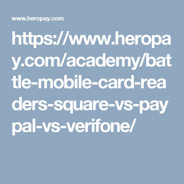 https://www.heropay.com/academy/battle-mobile-card-readers-square-vs-paypal-vs-verifone/