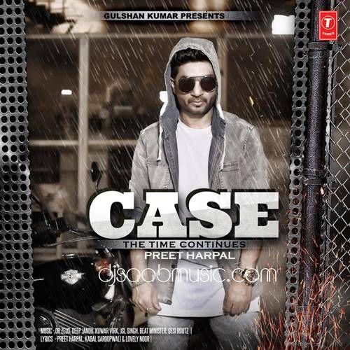 Title: Case – The Time Continues Singer : Preet Harpal, Deep Jandu Music : Desi Routz, Dr Zeus, Beat Minister, JSL Singh, Kuwar Virk Lyrics : Kabal Saroopwali, Preet Harpal, Lovely Noor Labe…