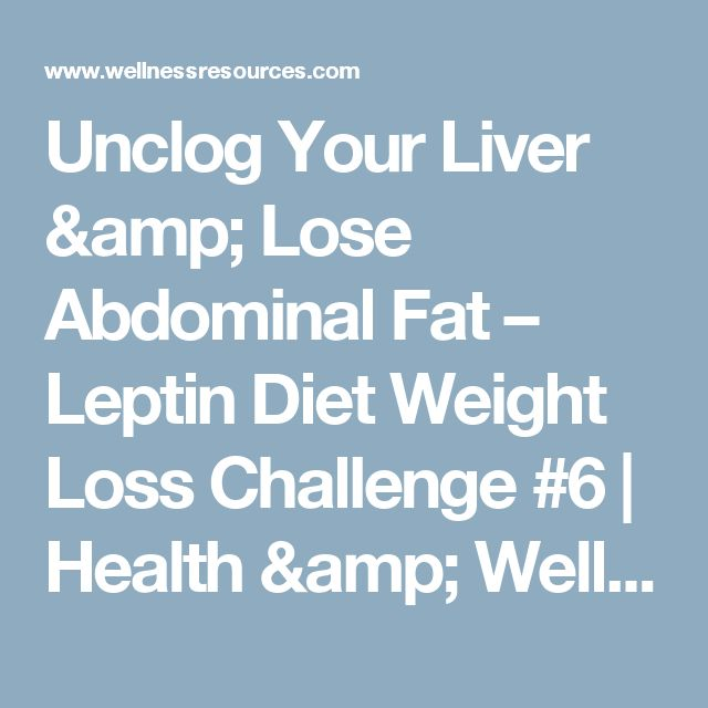 Unclog Your Liver & Lose Abdominal Fat – Leptin Diet Weight Loss Challenge #6 | Health & Wellness News