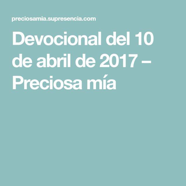 Devocional del 10 de abril de 2017 – Preciosa mía