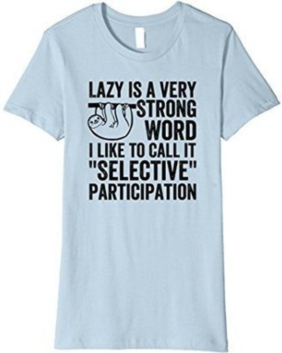 Being Lazy is a funny top quality tshirt that is great