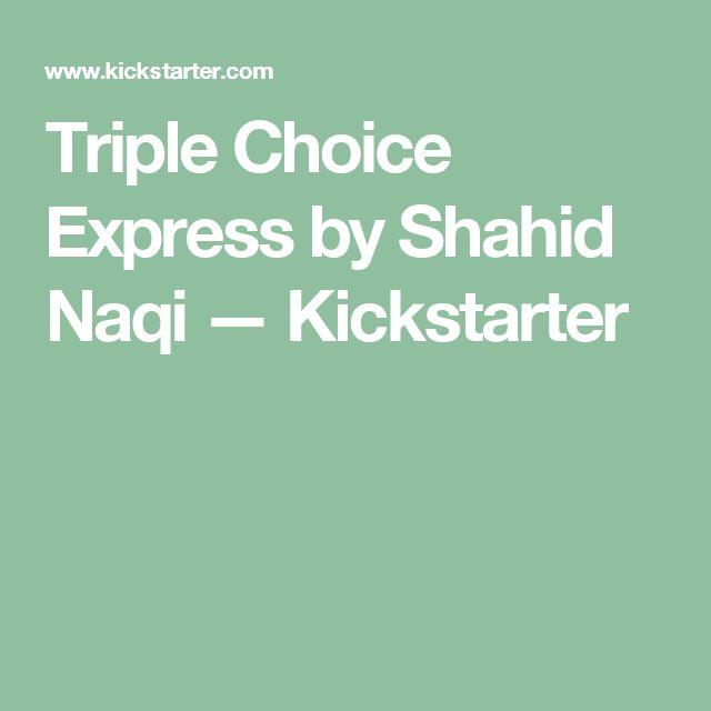 Triple Choice Express by Shahid Naqi —  Kickstarter