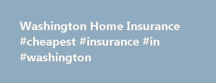 Washington Home Insurance #cheapest #insurance #in #washington http://donate.nef2.com/washington-home-insurance-cheapest-insurance-in-washington/  # Washington Homeowners Insurance Quotes Home > Washington Homeowners Insurance Washington Homeowners Insurance Quotes When you shop for homeowners insurance, you're looking for the best coverage at a great price. Let us bring that exact combination to you. HomeownersInsurance.com works with highly rated carriers to find coverage for homeowners in…