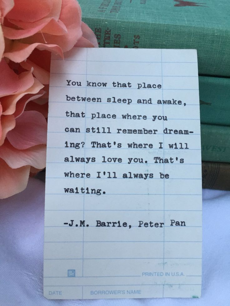 A personal favorite from my Etsy shop https://www.etsy.com/listing/479558105/peter-pan-jm-barrie-quote-hand-typed-on