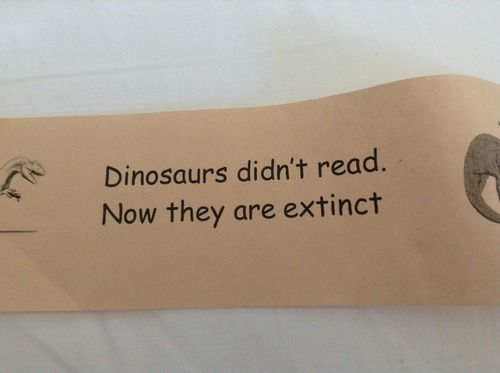 Dinosaurs didn't read. Now they are extinct.  http://bookoisseur.tumblr.com/post/55621988510/themarysue-jeeeeeeeeeeeeeeeeeeeeeeeeeeeeess