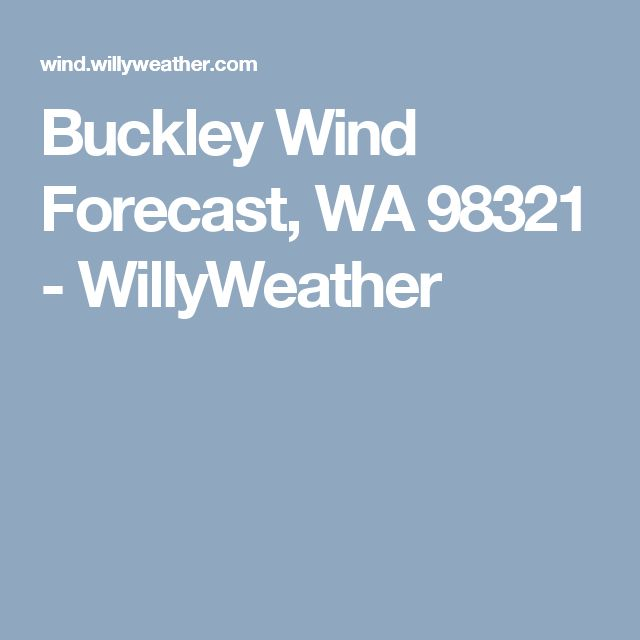Buckley Wind Forecast, WA 98321 - WillyWeather