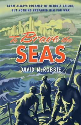 To brave the seas : a boy at war  by McRobbie, David . Allen and Unwin, 2013