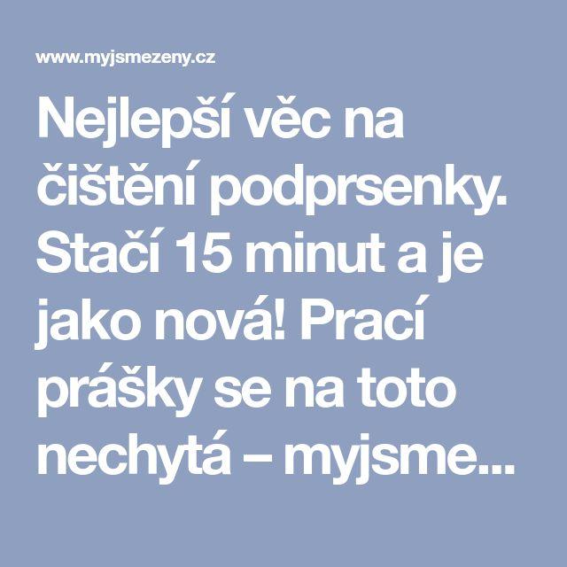 Nejlepší věc na čištění podprsenky. Stačí 15 minut a je jako nová! Prací prášky se na toto nechytá – myjsmezeny.cz